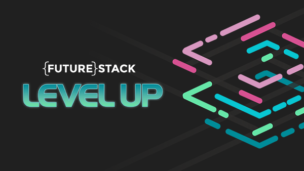 Futurestack 2021 - Level Up